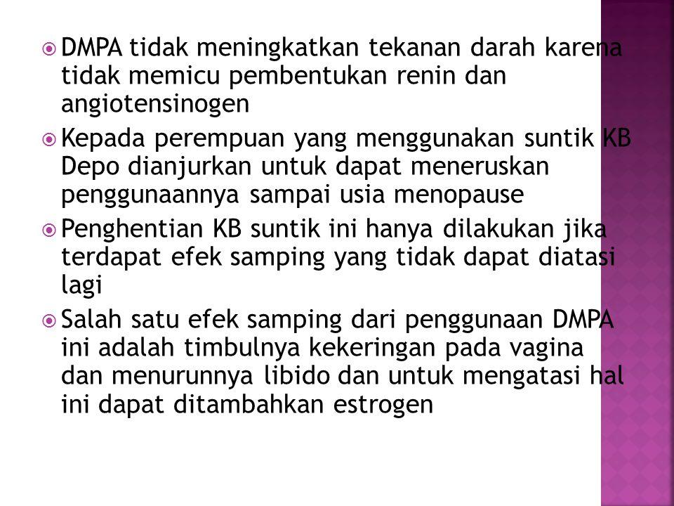 DMPA tidak meningkatkan tekanan darah karena tidak memicu pembentukan renin dan angiotensinogen