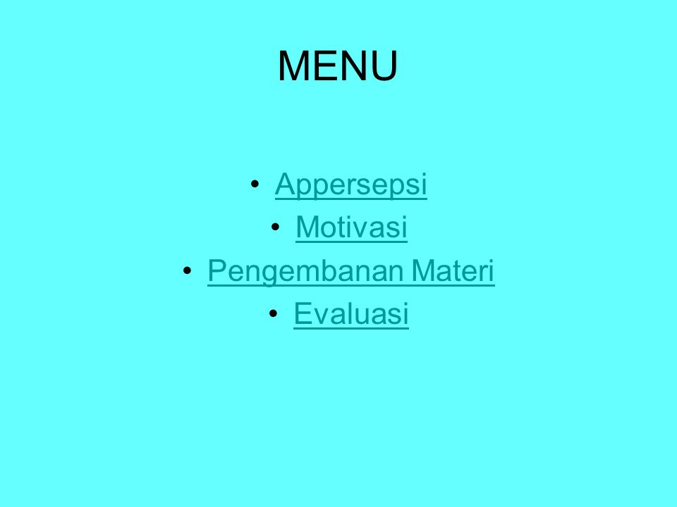 MENU Appersepsi Motivasi Pengembanan Materi Evaluasi