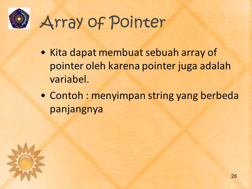 Array of Pointer Kita dapat membuat sebuah array of pointer oleh karena pointer juga adalah variabel.