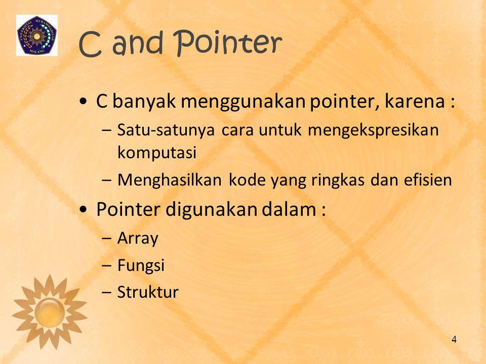C and Pointer C banyak menggunakan pointer, karena :
