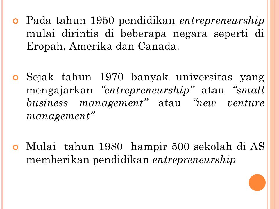 Pada tahun 1950 pendidikan entrepreneurship mulai dirintis di beberapa negara seperti di Eropah, Amerika dan Canada.