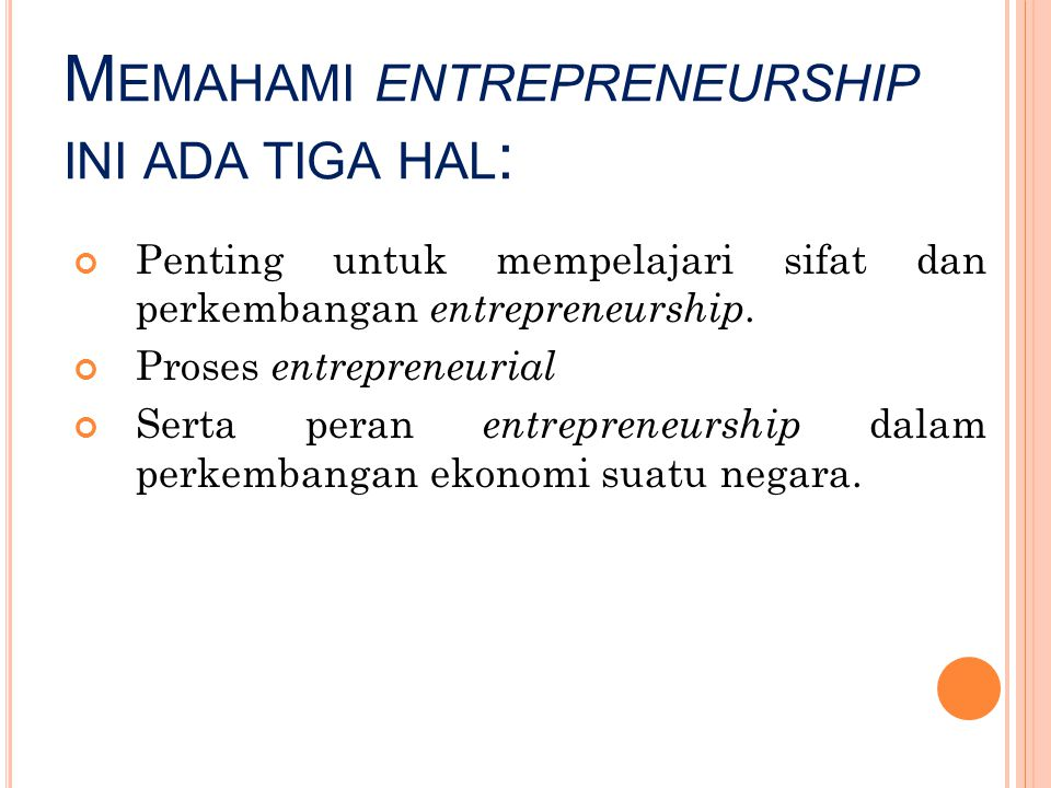 Memahami entrepreneurship ini ada tiga hal: