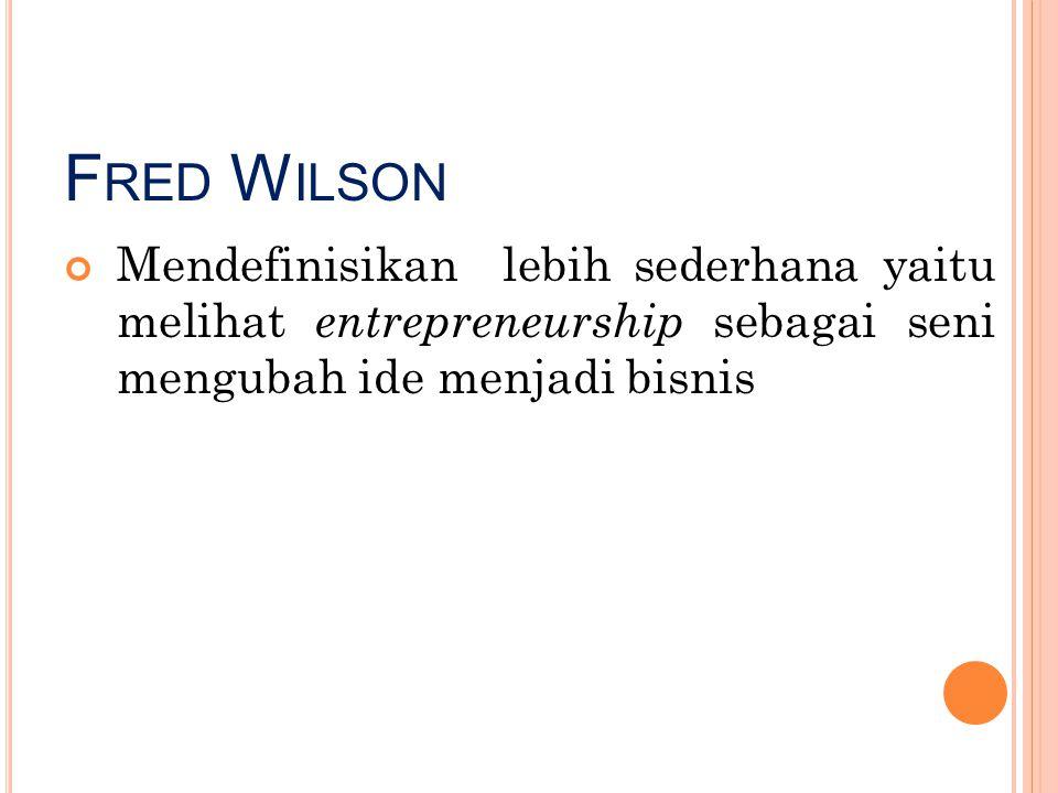 Fred Wilson Mendefinisikan lebih sederhana yaitu melihat entrepreneurship sebagai seni mengubah ide menjadi bisnis.