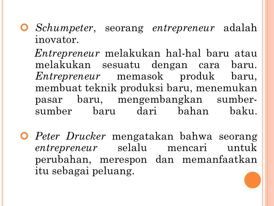 Schumpeter, seorang entrepreneur adalah inovator.