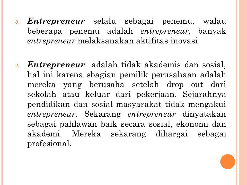 Entrepreneur selalu sebagai penemu, walau beberapa penemu adalah entrepreneur, banyak entrepreneur melaksanakan aktifitas inovasi.