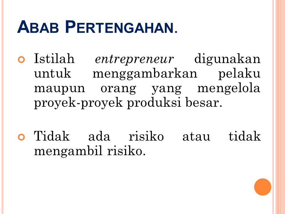 Abab Pertengahan. Istilah entrepreneur digunakan untuk menggambarkan pelaku maupun orang yang mengelola proyek-proyek produksi besar.