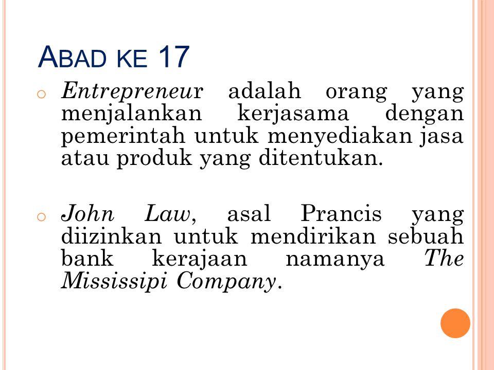 Abad ke 17 Entrepreneur adalah orang yang menjalankan kerjasama dengan pemerintah untuk menyediakan jasa atau produk yang ditentukan.