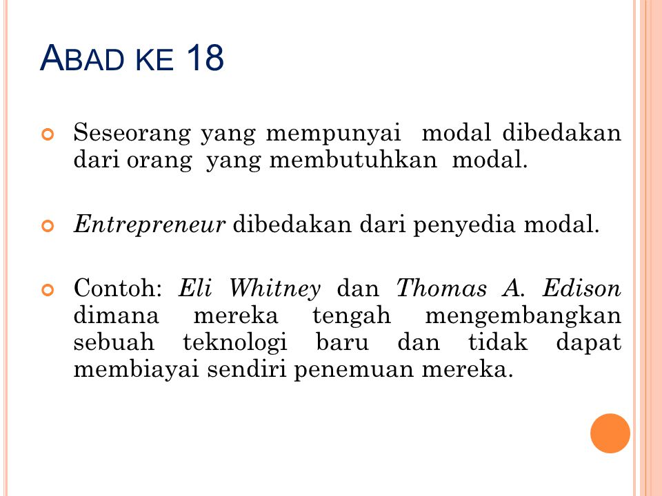 Abad ke 18 Seseorang yang mempunyai modal dibedakan dari orang yang membutuhkan modal. Entrepreneur dibedakan dari penyedia modal.
