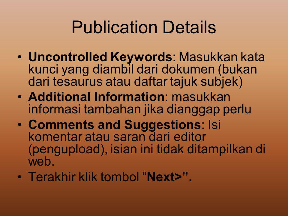 Publication Details Uncontrolled Keywords: Masukkan kata kunci yang diambil dari dokumen (bukan dari tesaurus atau daftar tajuk subjek)