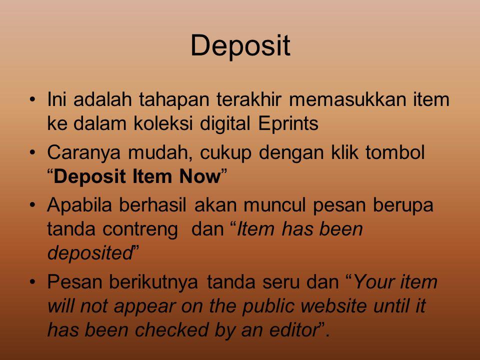 Deposit Ini adalah tahapan terakhir memasukkan item ke dalam koleksi digital Eprints. Caranya mudah, cukup dengan klik tombol Deposit Item Now