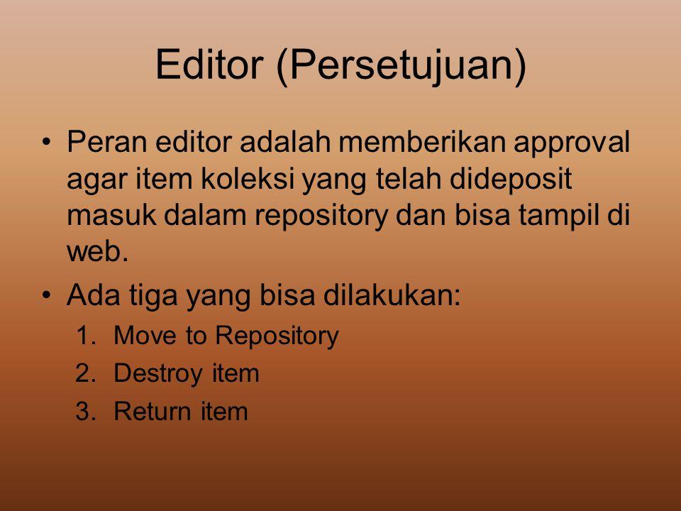 Editor (Persetujuan) Peran editor adalah memberikan approval agar item koleksi yang telah dideposit masuk dalam repository dan bisa tampil di web.