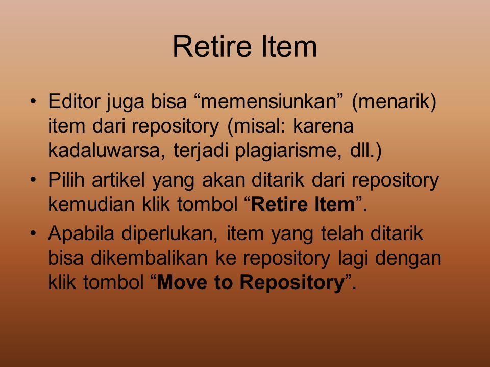 Retire Item Editor juga bisa memensiunkan (menarik) item dari repository (misal: karena kadaluwarsa, terjadi plagiarisme, dll.)