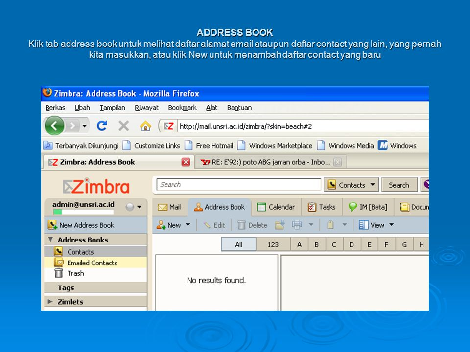 ADDRESS BOOK Klik tab address book untuk melihat daftar alamat email ataupun daftar contact yang lain, yang pernah kita masukkan, atau klik New untuk menambah daftar contact yang baru