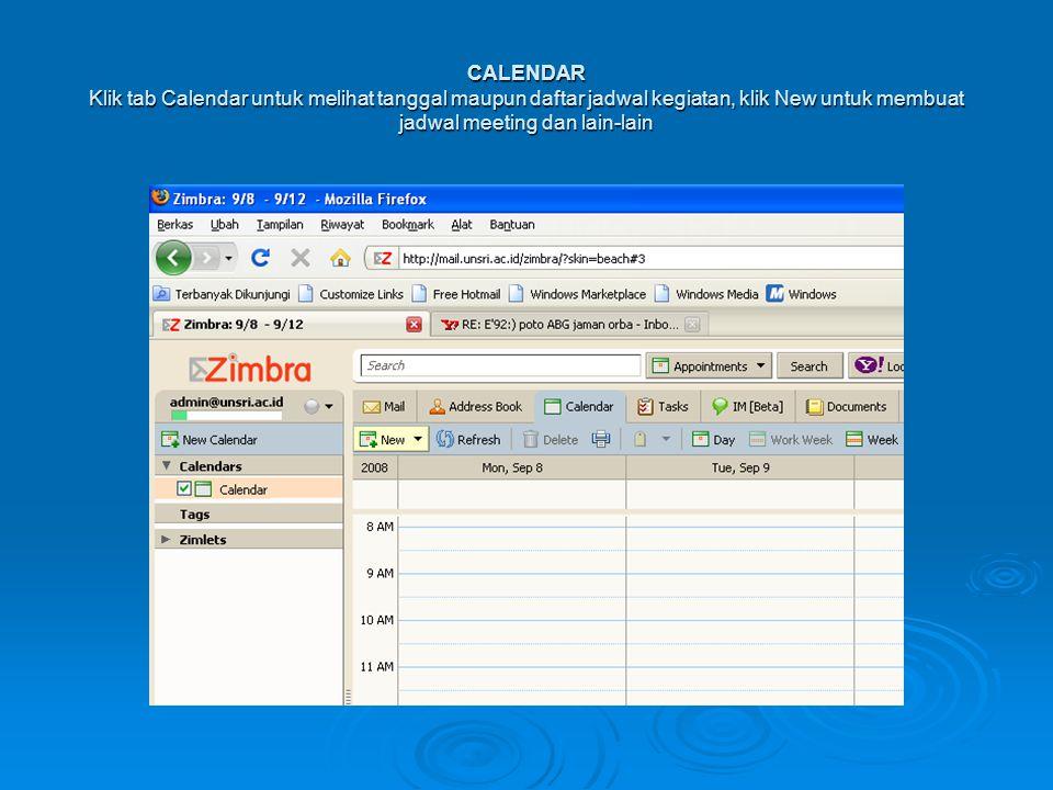 CALENDAR Klik tab Calendar untuk melihat tanggal maupun daftar jadwal kegiatan, klik New untuk membuat jadwal meeting dan lain-lain