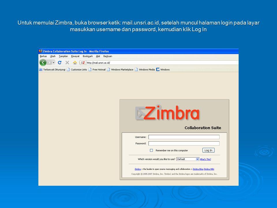 Untuk memulai Zimbra, buka browser ketik: mail. unsri. ac