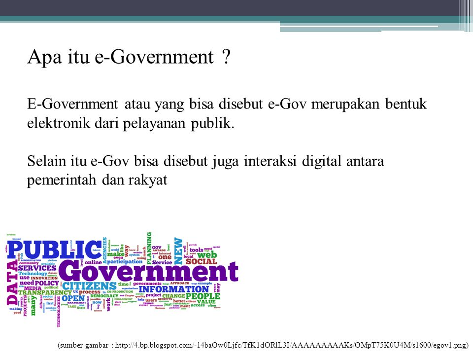 Apa itu e-Government E-Government atau yang bisa disebut e-Gov merupakan bentuk elektronik dari pelayanan publik.