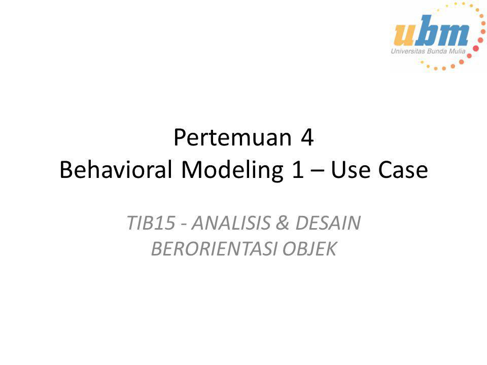 Pertemuan 4 Behavioral Modeling 1 – Use Case