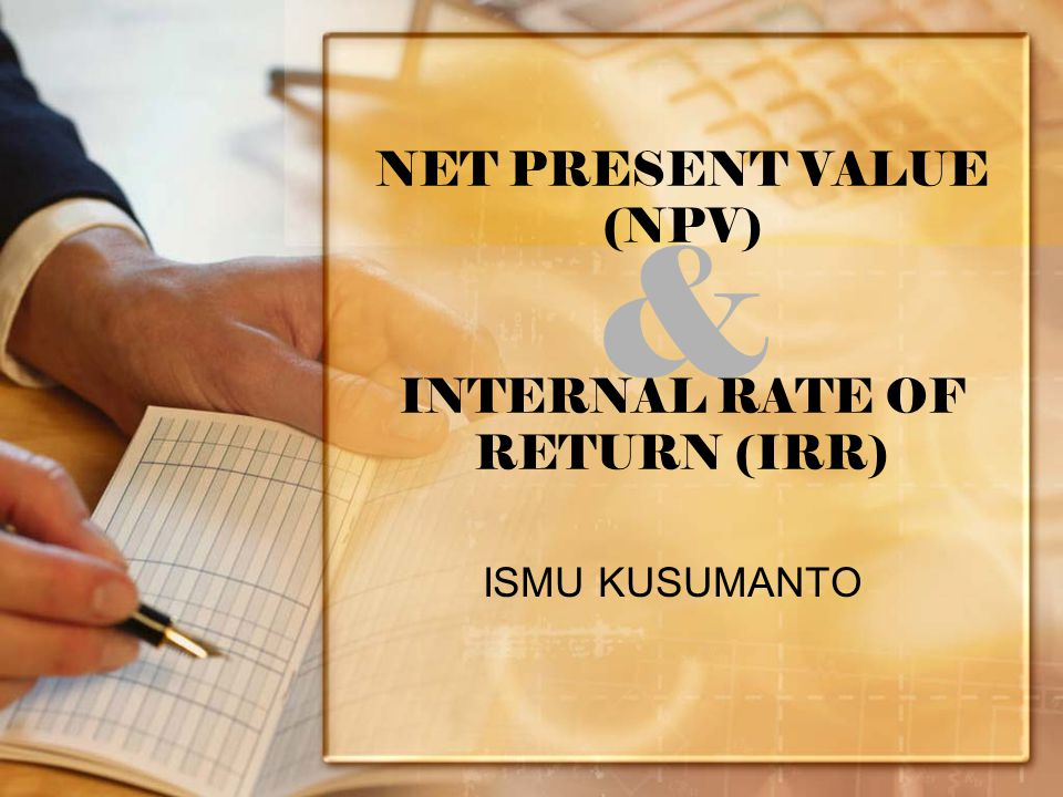 NET PRESENT VALUE (NPV) INTERNAL RATE OF RETURN (IRR)