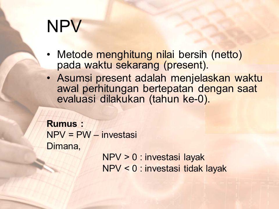 NPV Metode menghitung nilai bersih (netto) pada waktu sekarang (present).