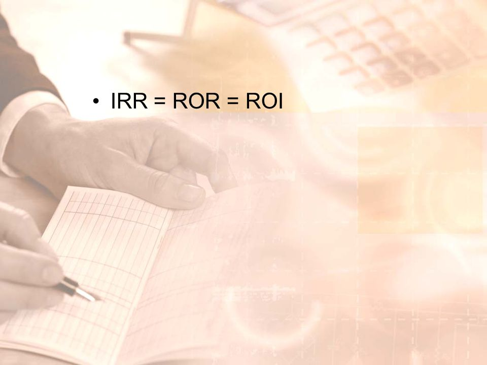 IRR = ROR = ROI