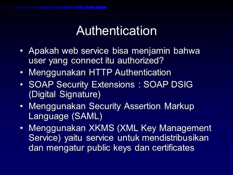 Authentication Apakah web service bisa menjamin bahwa user yang connect itu authorized Menggunakan HTTP Authentication.