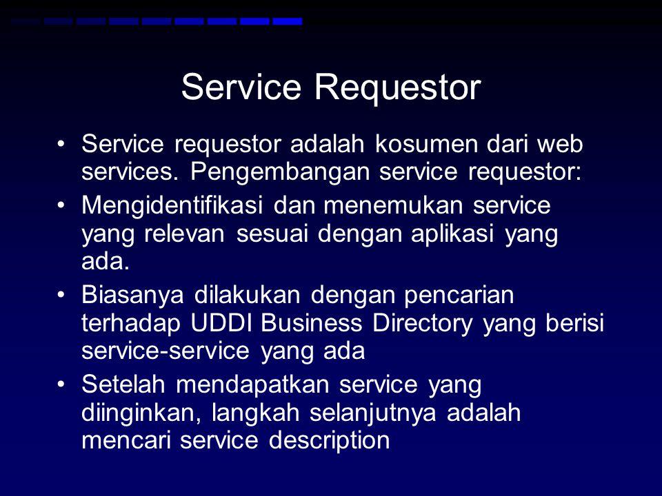 Service Requestor Service requestor adalah kosumen dari web services. Pengembangan service requestor: