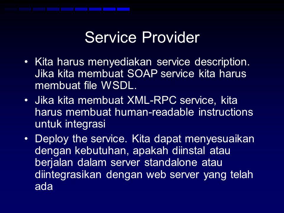 Service Provider Kita harus menyediakan service description. Jika kita membuat SOAP service kita harus membuat file WSDL.