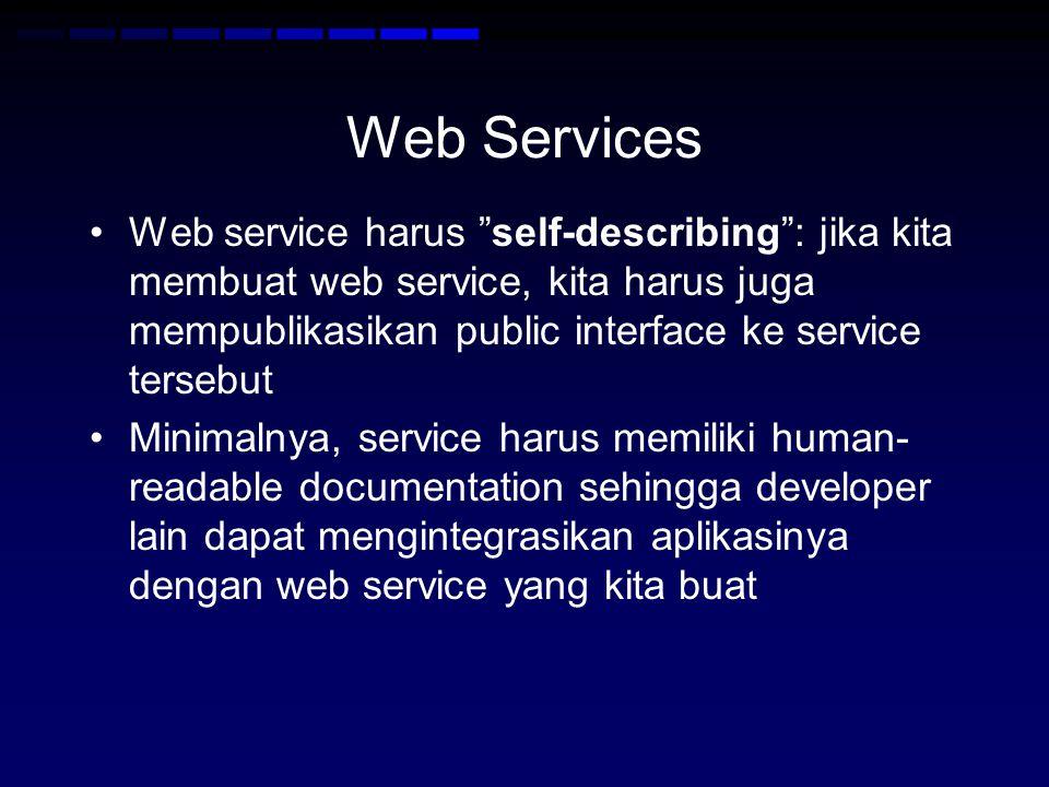 Web Services Web service harus self-describing : jika kita membuat web service, kita harus juga mempublikasikan public interface ke service tersebut.