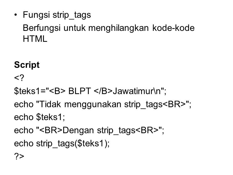Fungsi strip_tags Berfungsi untuk menghilangkan kode-kode HTML. Script. < $teks1= <B> BLPT </B>Jawatimur\n ;