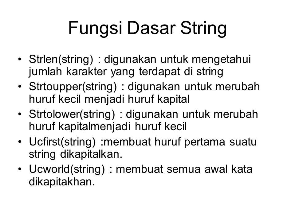 Fungsi Dasar String Strlen(string) : digunakan untuk mengetahui jumlah karakter yang terdapat di string.