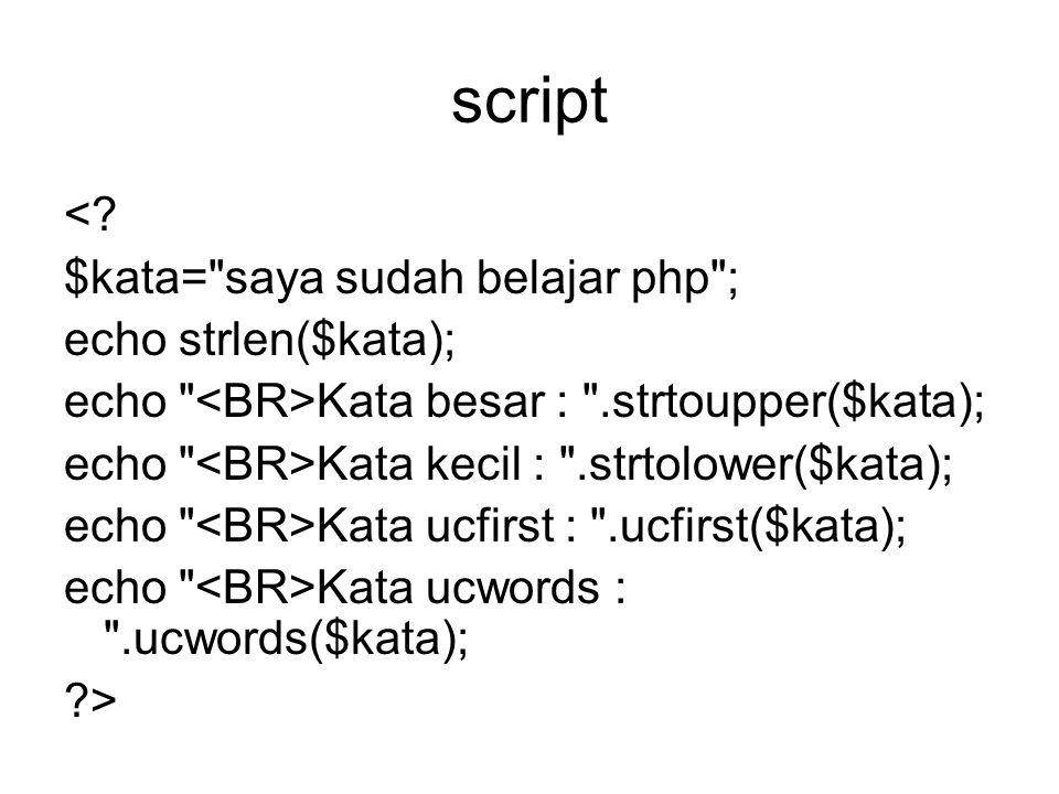 script < $kata= saya sudah belajar php ; echo strlen($kata);