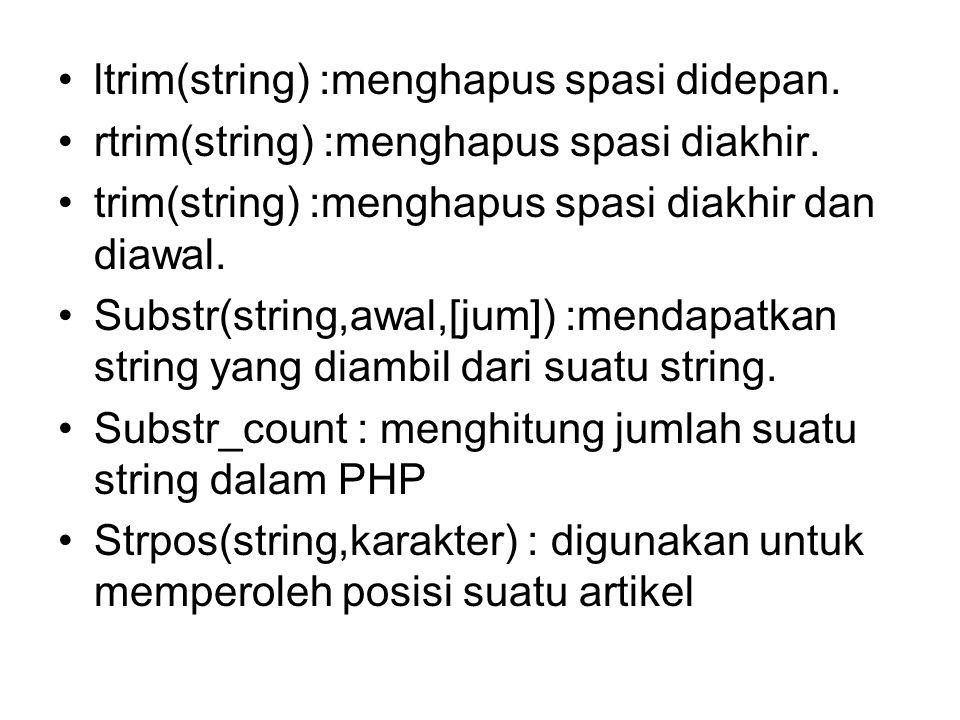 ltrim(string) :menghapus spasi didepan.