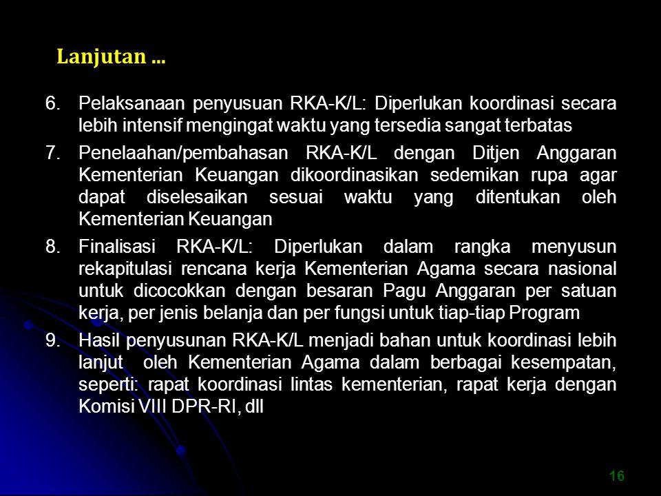Lanjutan ... Pelaksanaan penyusuan RKA-K/L: Diperlukan koordinasi secara lebih intensif mengingat waktu yang tersedia sangat terbatas.