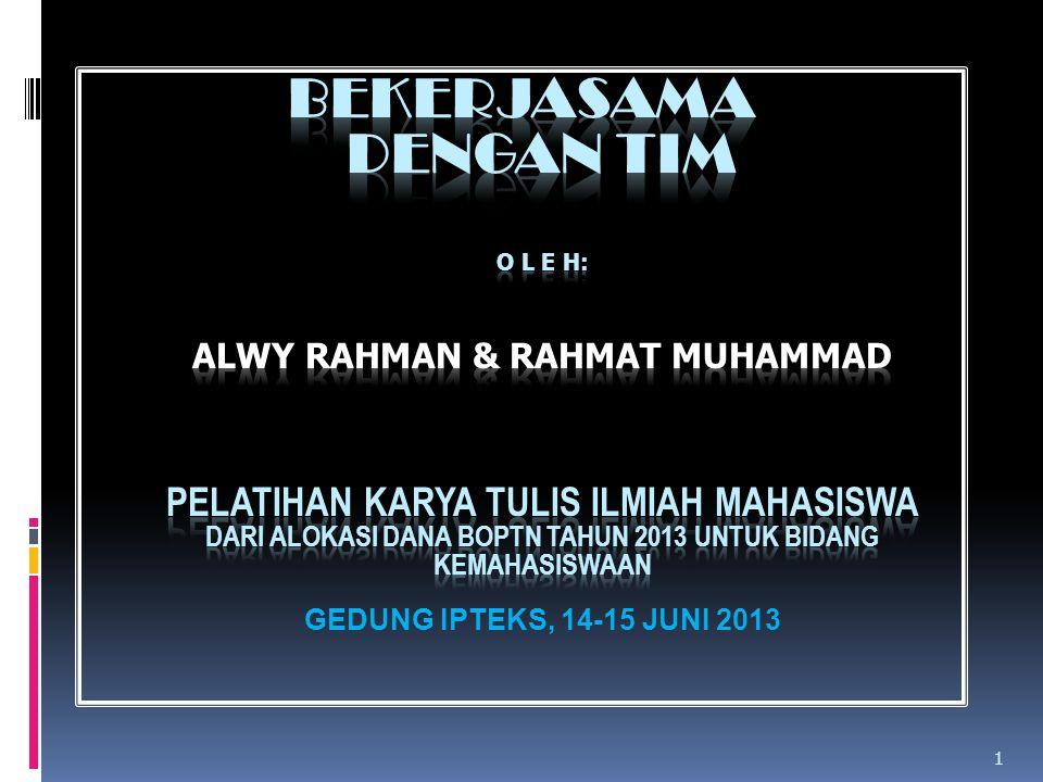 BEKERJASAMA DENGAN TIM o l e h: ALWY RAHMAN & RAHMAT MUHAMMAD PELATIHAN KARYA TULIS ILMIAH MAHASISWA DARI ALOKASI DANA BOPTN TAHUN 2013 UNTUK BIDANG KEMAHASISWAAN GEDUNG IPTEKS, 14-15 JUNI 2013
