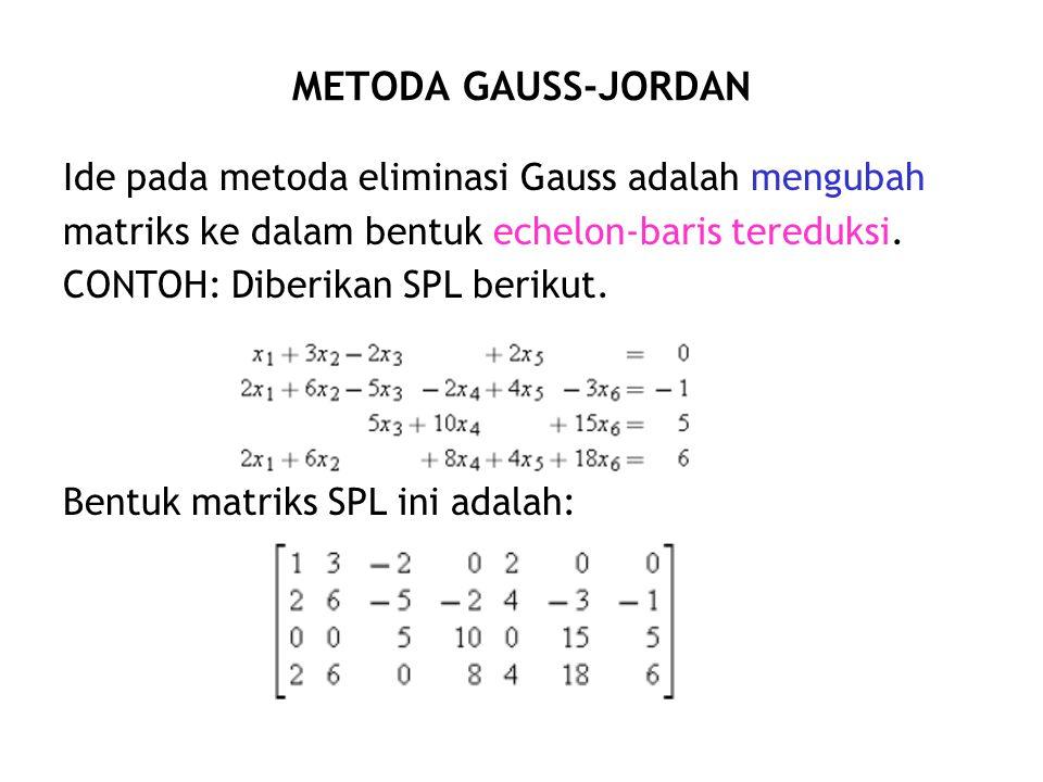 METODA GAUSS-JORDAN Ide pada metoda eliminasi Gauss adalah mengubah