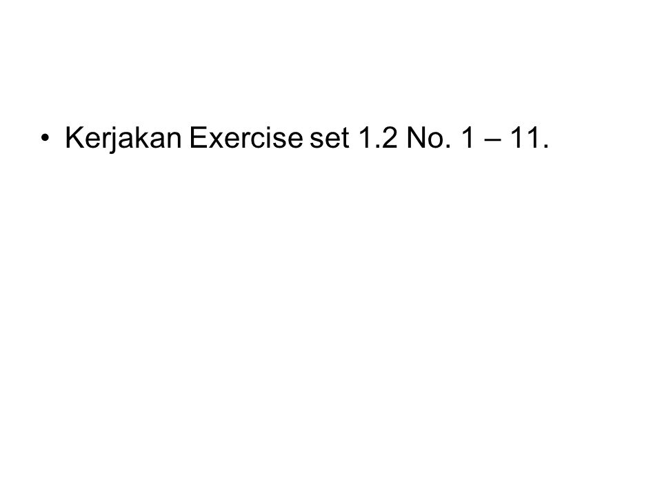 Kerjakan Exercise set 1.2 No. 1 – 11.
