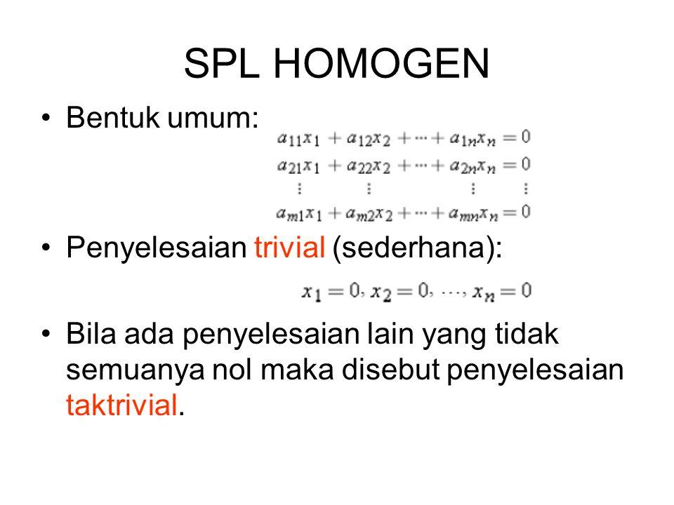 SPL HOMOGEN Bentuk umum: Penyelesaian trivial (sederhana):