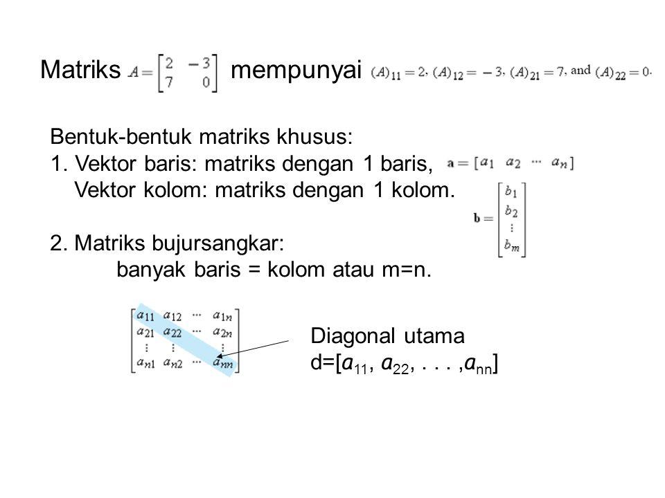 Matriks mempunyai Bentuk-bentuk matriks khusus: