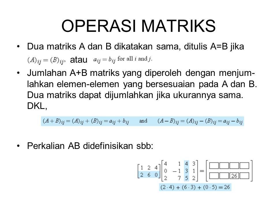 OPERASI MATRIKS Dua matriks A dan B dikatakan sama, ditulis A=B jika