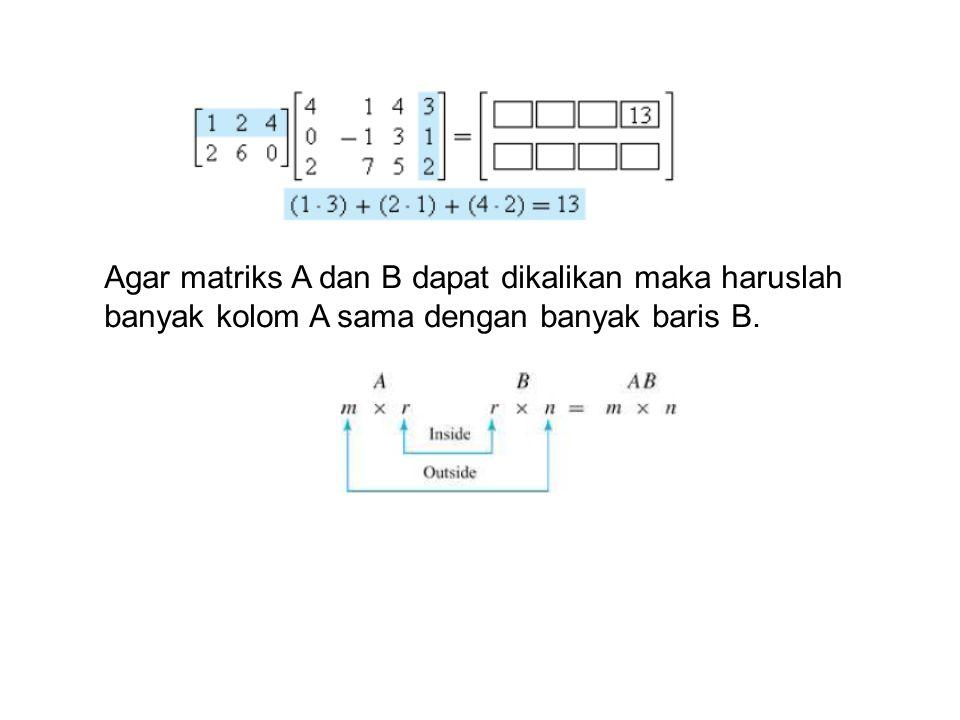Agar matriks A dan B dapat dikalikan maka haruslah