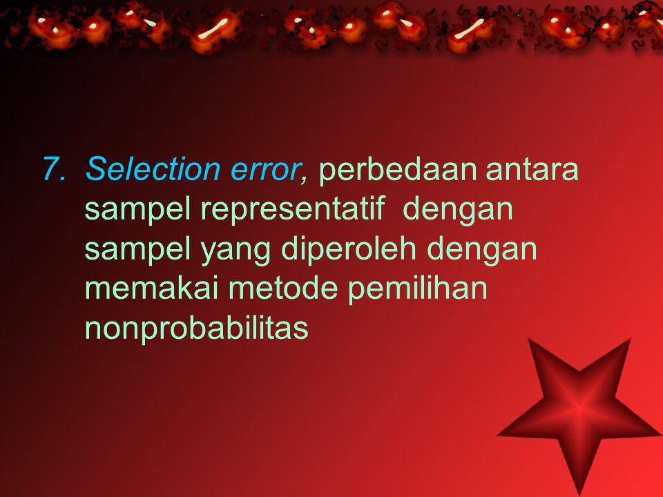 Selection error, perbedaan antara sampel representatif dengan sampel yang diperoleh dengan memakai metode pemilihan nonprobabilitas