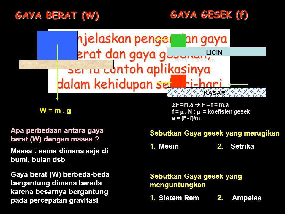GAYA BERAT (W) GAYA GESEK (f) Menjelaskan pengertian gaya berat dan gaya gesekan, serta contoh aplikasinya dalam kehidupan sehari-hari.