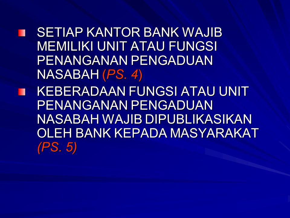 SETIAP KANTOR BANK WAJIB MEMILIKI UNIT ATAU FUNGSI PENANGANAN PENGADUAN NASABAH (PS. 4)