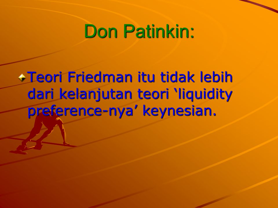 Don Patinkin: Teori Friedman itu tidak lebih dari kelanjutan teori 'liquidity preference-nya' keynesian.