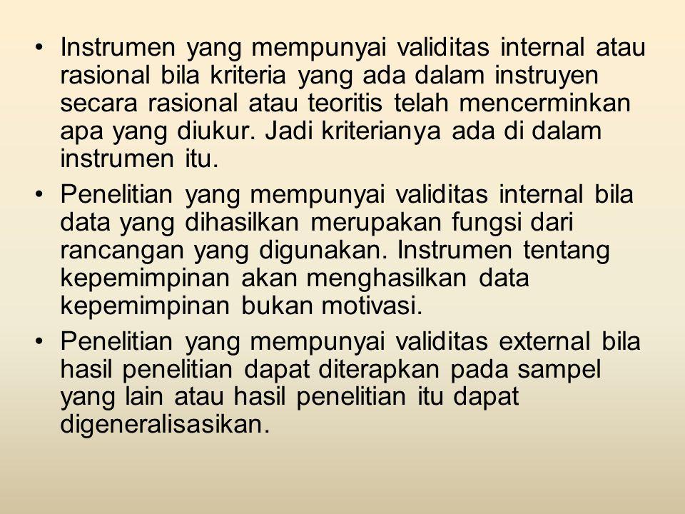 Instrumen yang mempunyai validitas internal atau rasional bila kriteria yang ada dalam instruyen secara rasional atau teoritis telah mencerminkan apa yang diukur. Jadi kriterianya ada di dalam instrumen itu.