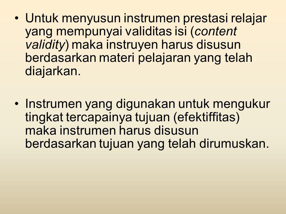 Untuk menyusun instrumen prestasi relajar yang mempunyai validitas isi (content validity) maka instruyen harus disusun berdasarkan materi pelajaran yang telah diajarkan.