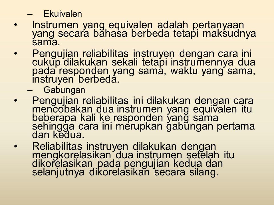 Ekuivalen Instrumen yang equivalen adalah pertanyaan yang secara bahasa berbeda tetapi maksudnya sama.