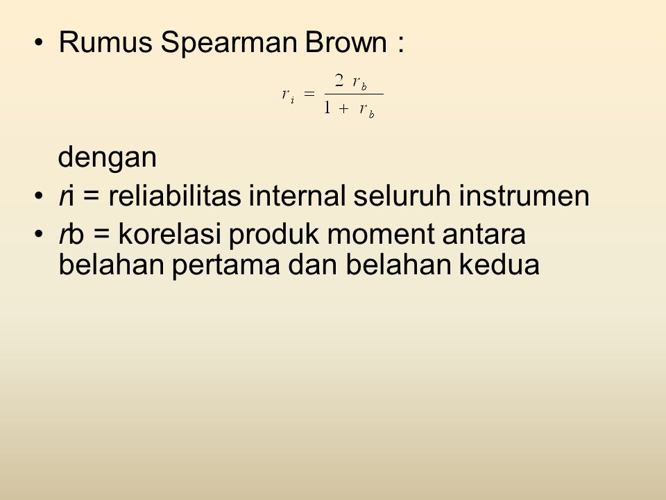 Rumus Spearman Brown : dengan. ri = reliabilitas internal seluruh instrumen.