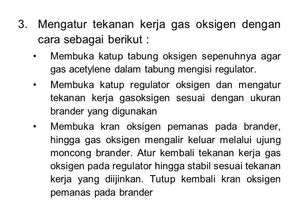Mengatur tekanan kerja gas oksigen dengan cara sebagai berikut :