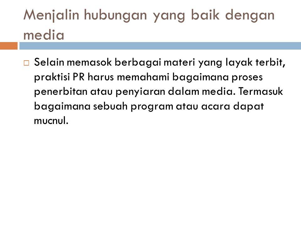 Menjalin hubungan yang baik dengan media